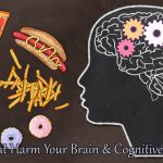 Foods That Harm Brain & Cognitive Function
